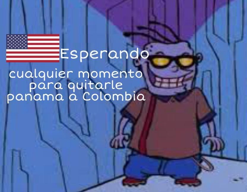 Las malas lenguas dicen por ahí que Estados Unidos fue el que hizo que Panamá se separara de Colombia, no estoy 100% seguro de esos rumores pero hago este meme de todas formas