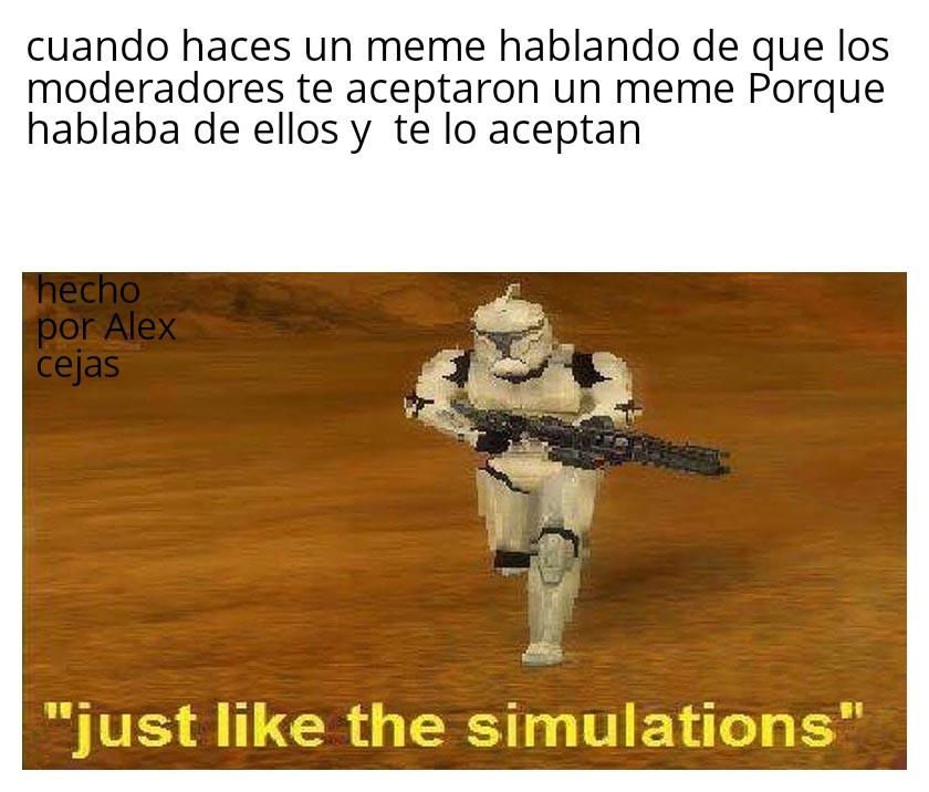 just like the simulations - meme