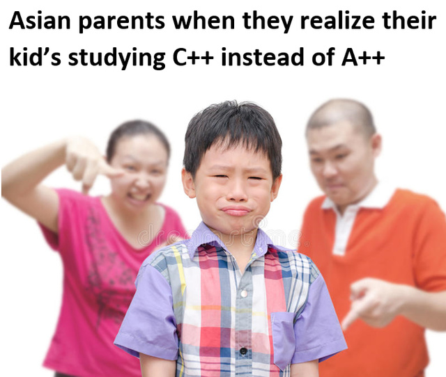 Asian parents when they realize their kid's studying C++ instead of A++ - meme