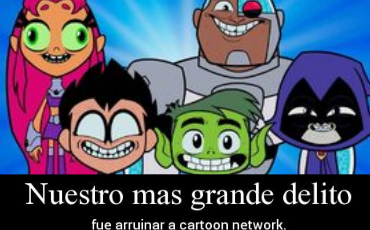 Teen titans Go arruino Cartoon Network - meme