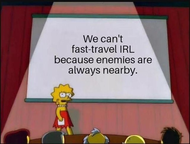 We can't fast-travel IRL because enemies are always nearby - meme