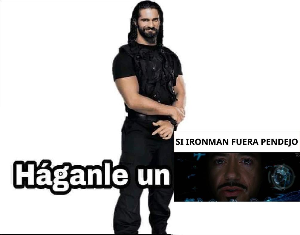 Haganle un si Iron man fuera pendejo - meme