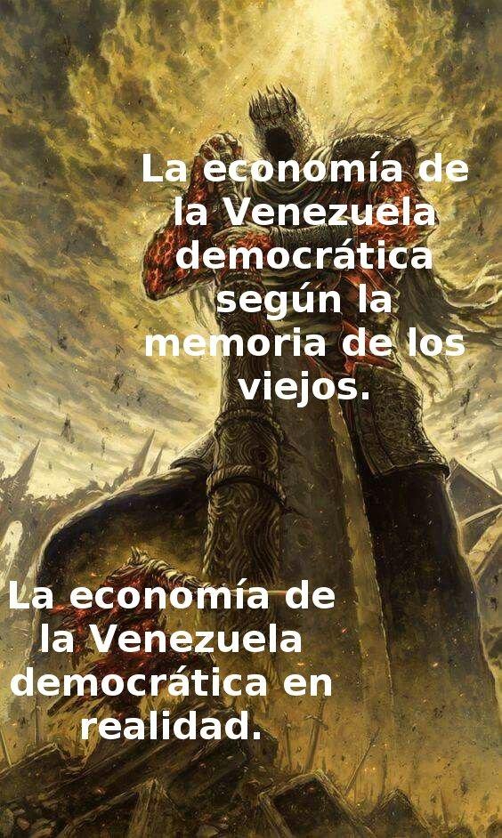 La economía de Venezuela, antes de los 80, sí estaba bien, más no era perfecta. Nota: Aquí un momo bien tonto que hice con poco esfuerzo. - meme