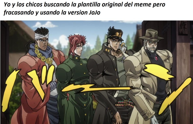 Me and the boys viendo los jojos - meme