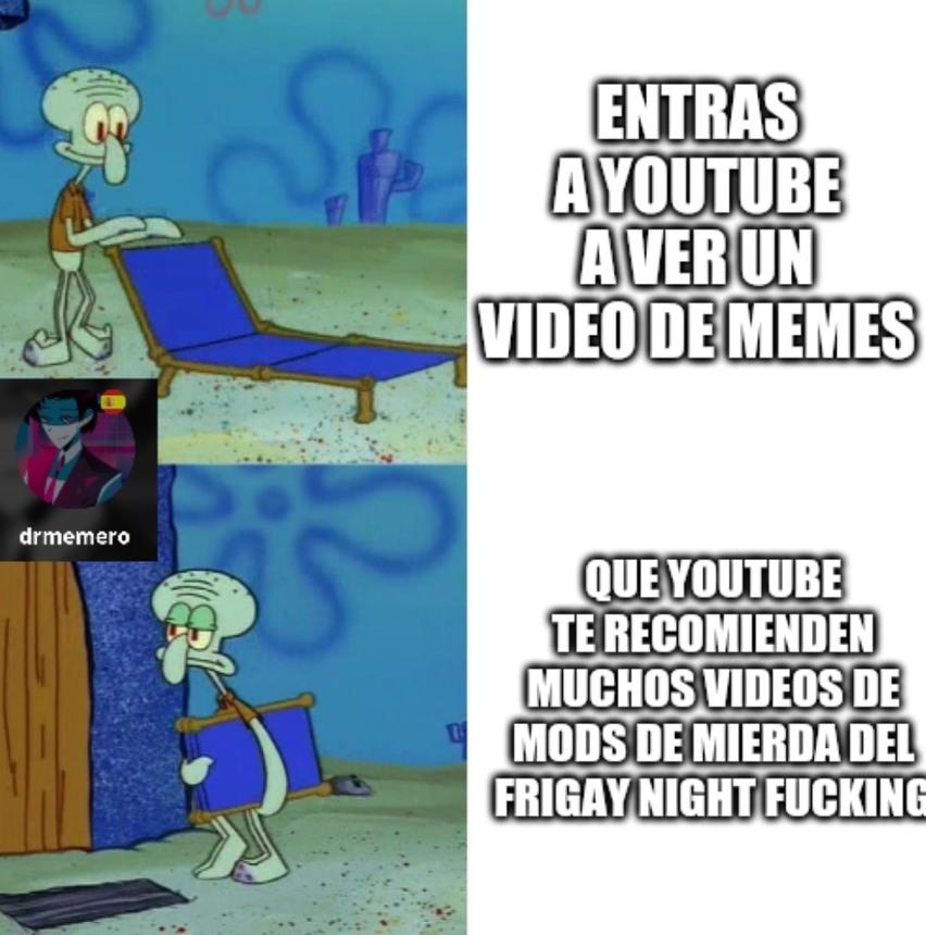Puta madre youtube no para de recomendar videos de mods de frigay night fucking :angry_noises: - meme
