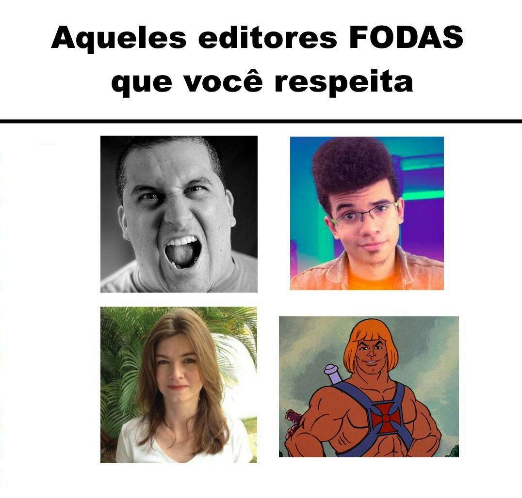 Só editores legendários - meme