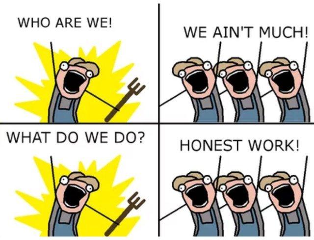 We do honest work - meme