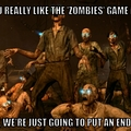 They better make Zombies in future CoD games