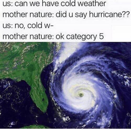 Here it goes a new hurricane! - meme