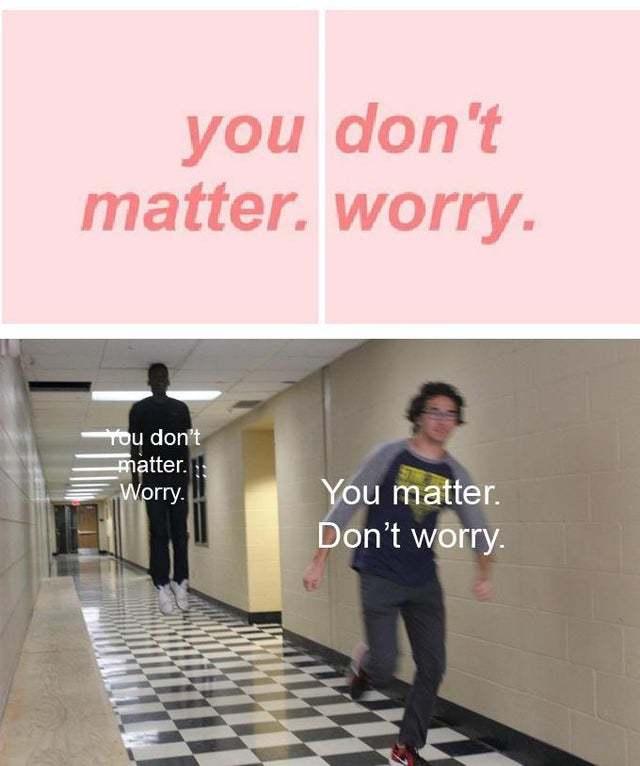 You don't matter - meme