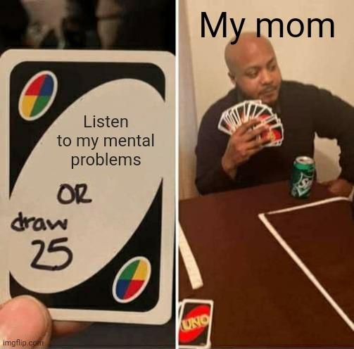 My mom never listens to me - meme