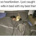 I just caught my wife in bed with my best friend
