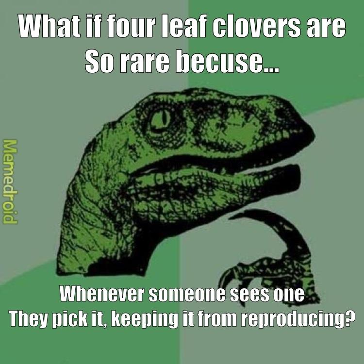 """Philosoraptor """"four leaf clovers"""" - meme"""