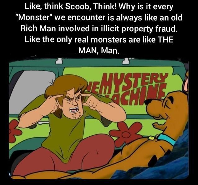 Scooby-Doo taught us that the monsters are more often people we know - meme