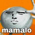 Mamalo...