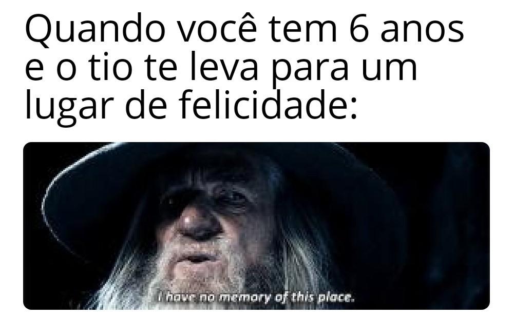 """""""Eu não tenho lembrança desse lugar"""" - meme"""