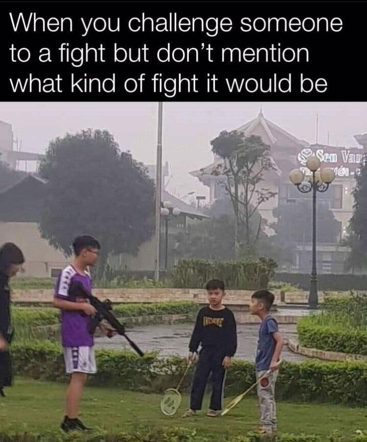 brought a tennis racket to a gun fight - meme