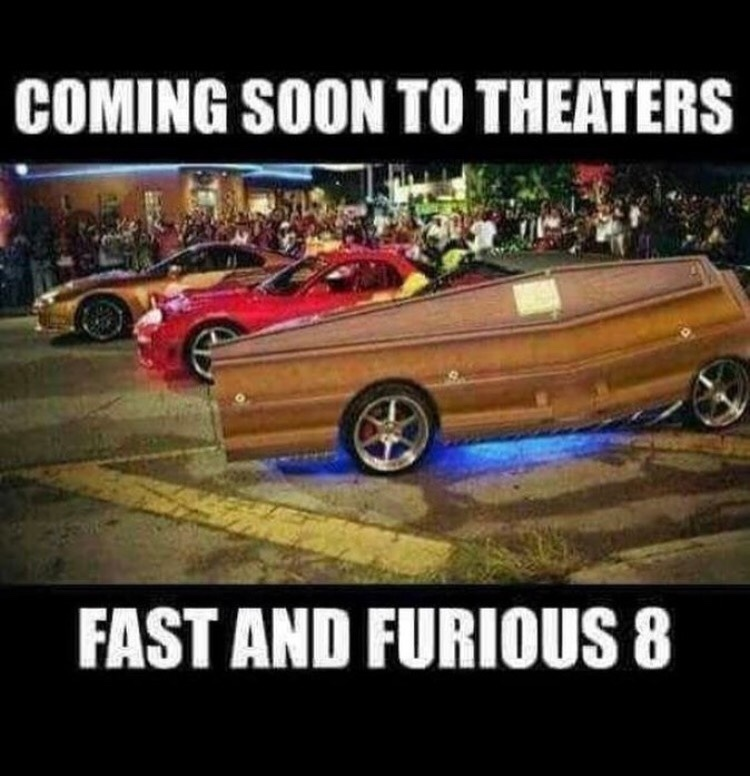 do a Paul walker (I know it's the fate of the furious) - meme