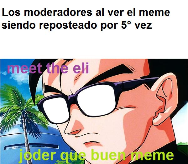 moderadores nuevos be like - meme