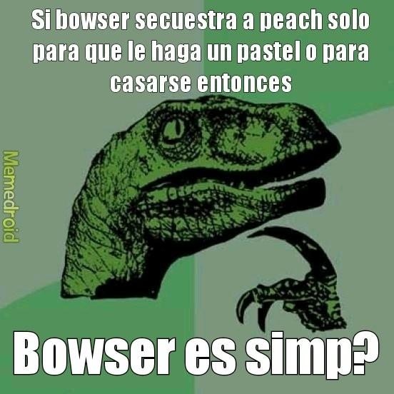 Bowser es simp :philosoraptor: - meme