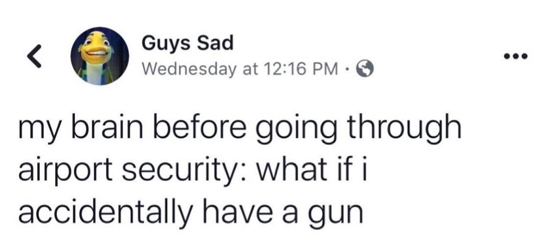 I always accidentally have a non metal gun. - meme