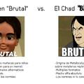 "El verdadero ""Brutal"" es irreemplazable"