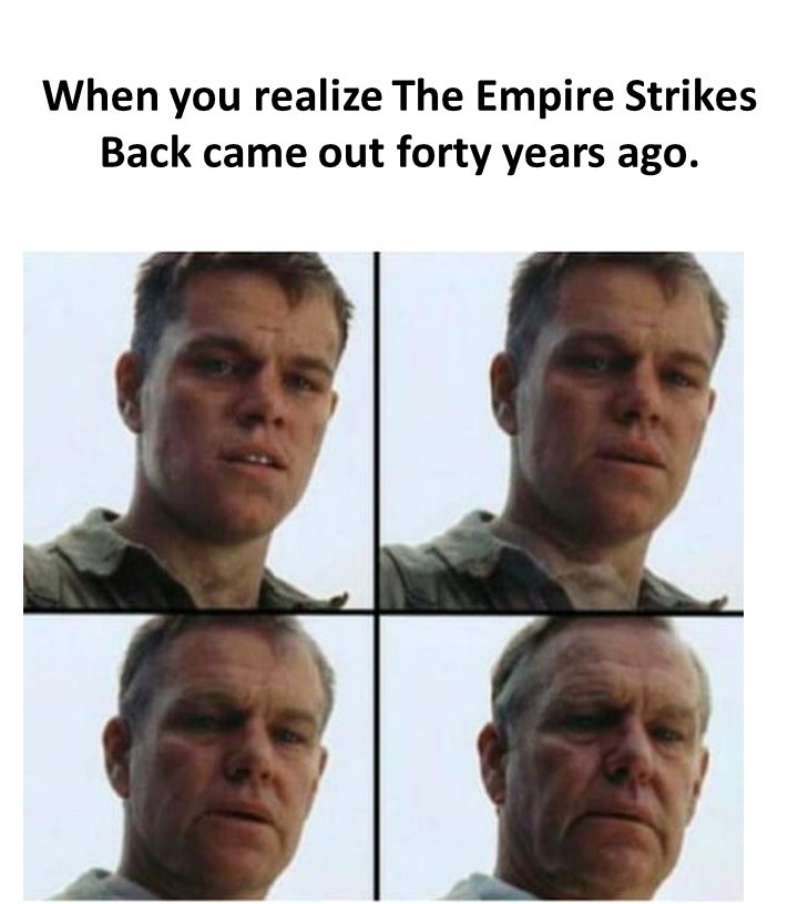 When You Realize the Empire Strikes Back Came Out Forty Years Ago - meme
