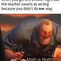 """Tradução: """"Quando você coloca a resposta correta mas o professor dá errado pq vc não fez do jeito que ele queria""""."""
