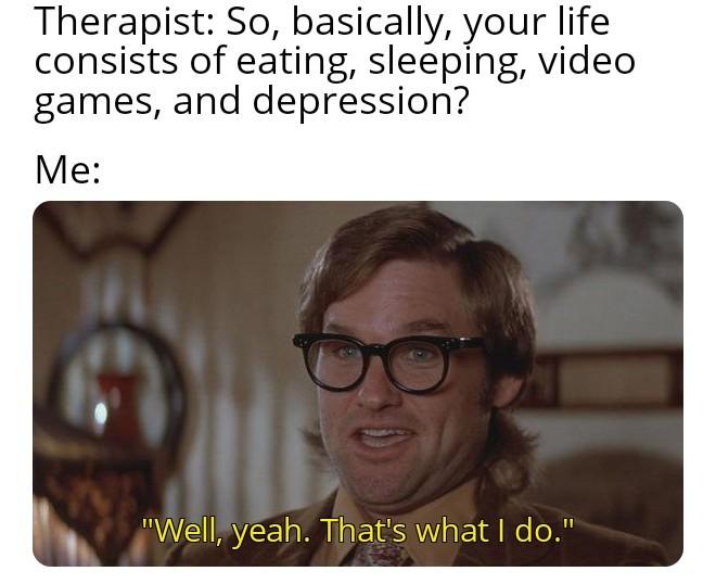 That's what I do... - meme