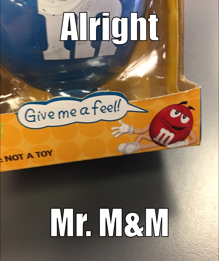 Red M&M wants some - meme