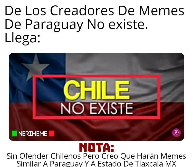 De Los Creadores De Paraguay No Existe - Las Teorías De Conspiración Presenta: Chile No Existe - meme