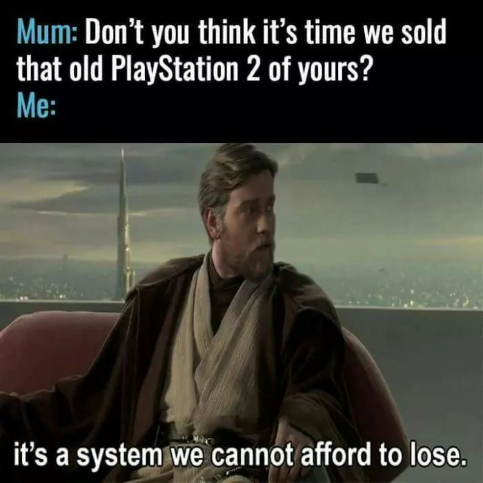 I never get rid of old consoles. - meme