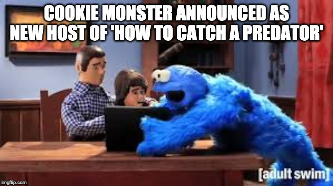 Cookie Monster in 'How To Catch A Predator' - meme