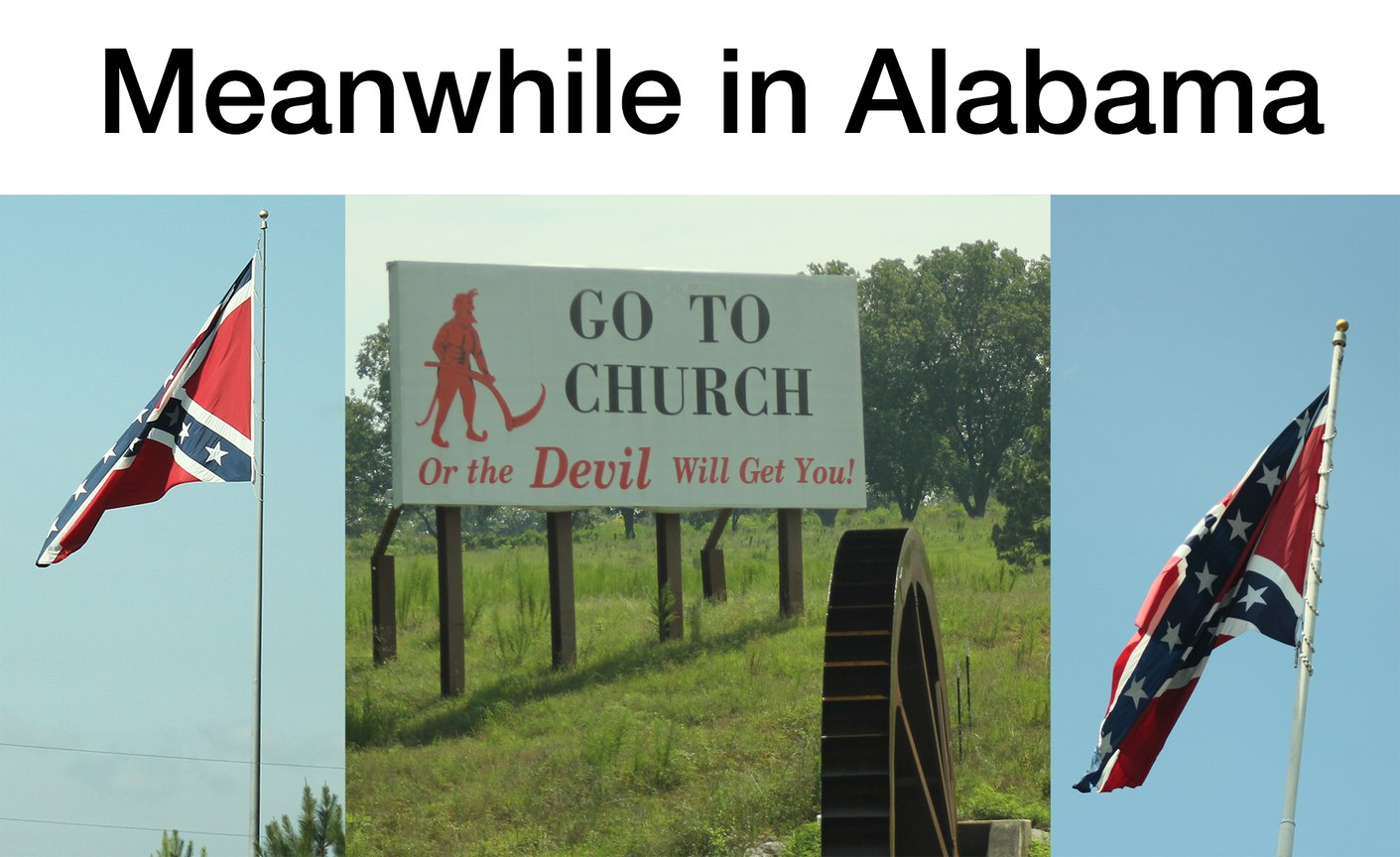 This is what I saw driving through bama. the drive sucks - meme