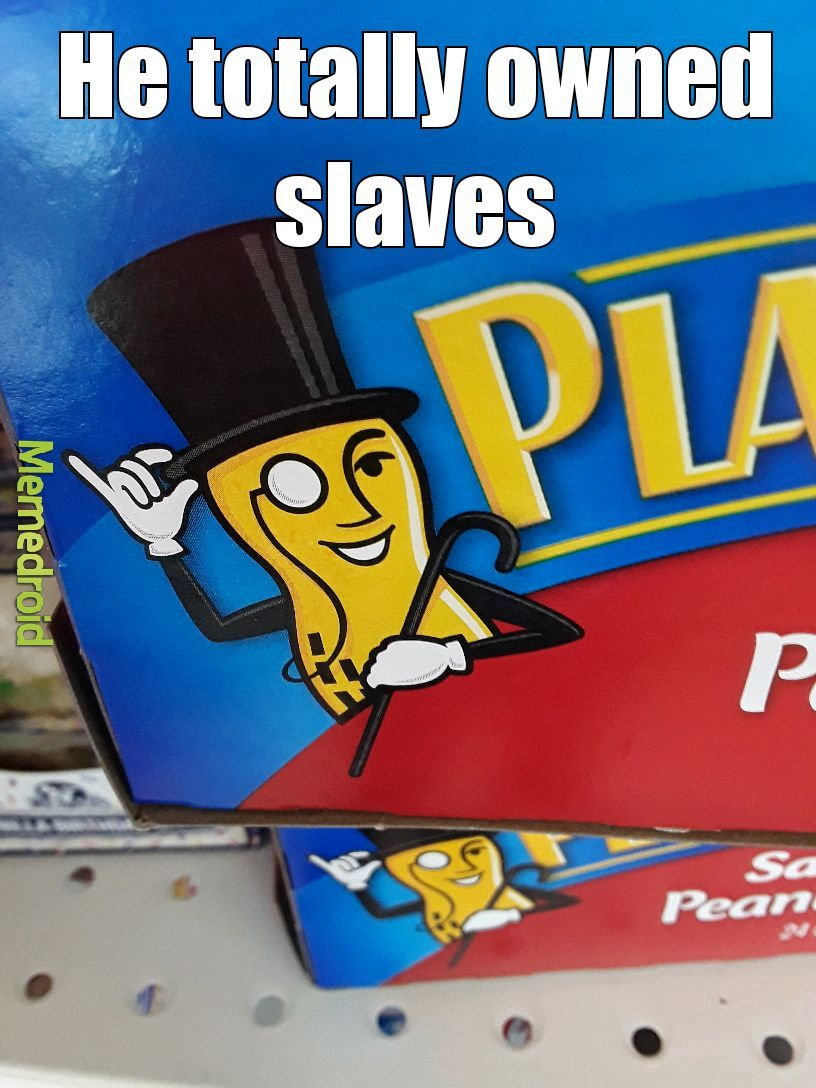 How else did he run his nut plantation? - meme