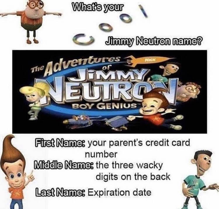 What's your Jimmy Neutron name? - meme
