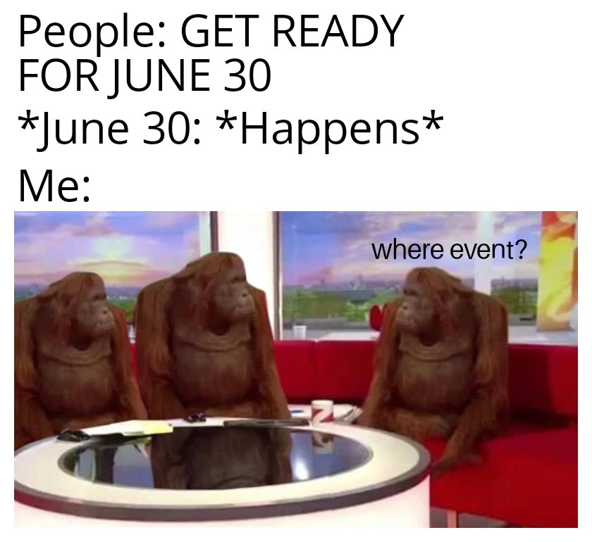 I know no one asked but my birthday is coming up in 18 days. - meme