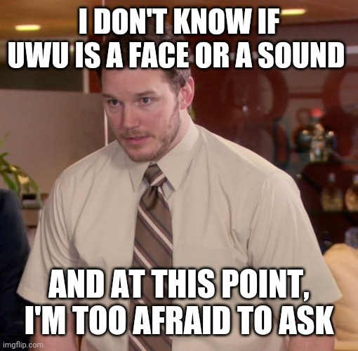 UWU is a face or a sound? - meme