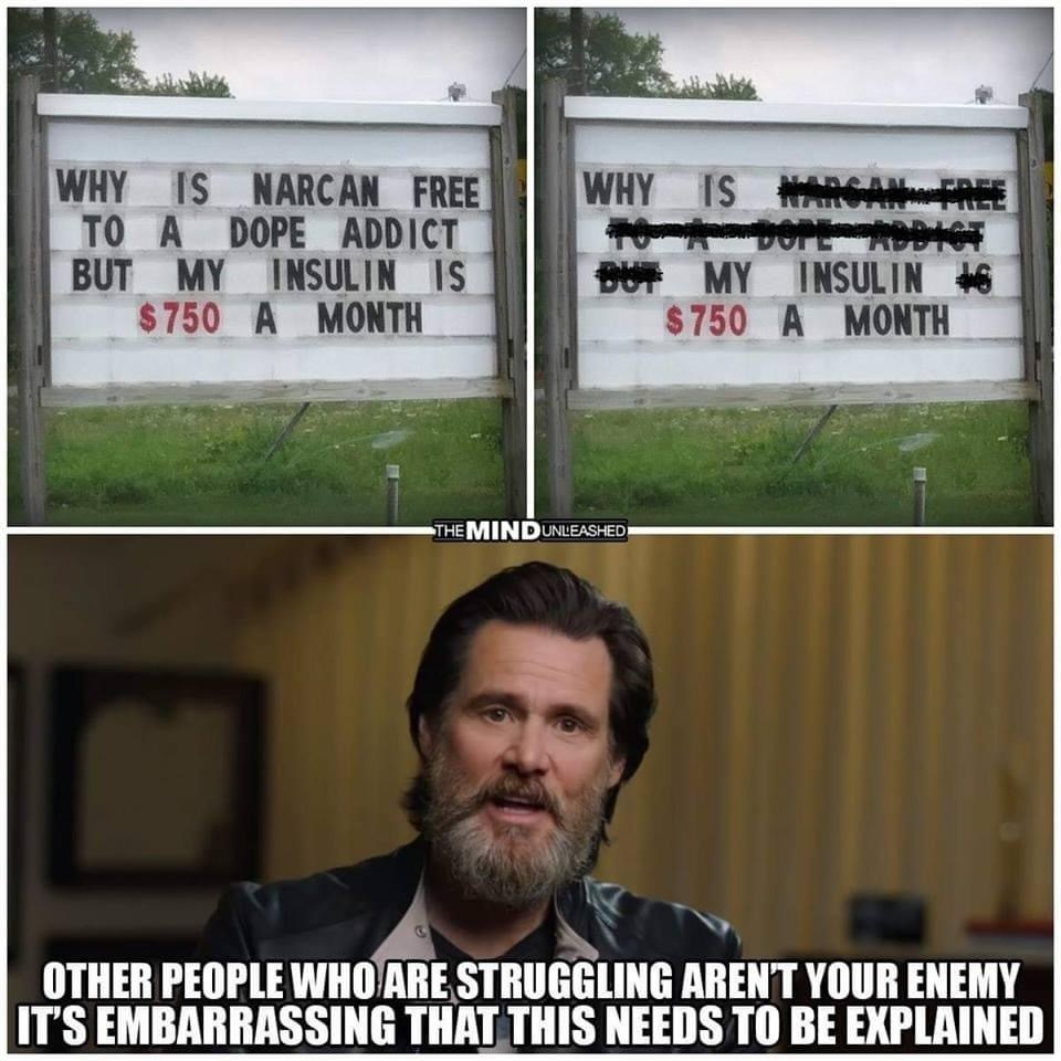 Heavy topic. What say you? I recovered from opiates after many back/knee surgeries but I still don't believe narcan is given for free to save addicts who don't want help.  I see both sides tho. - meme