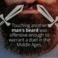 Don't touch my beard!!! 3rd commenter has a peepee beard