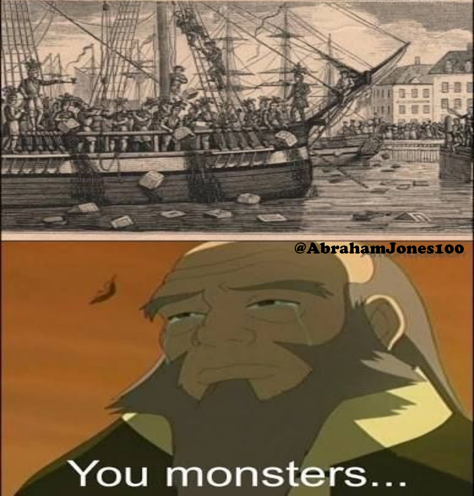poor uncle iroh that the Americans threw the tea from the English seemed very bad. - meme