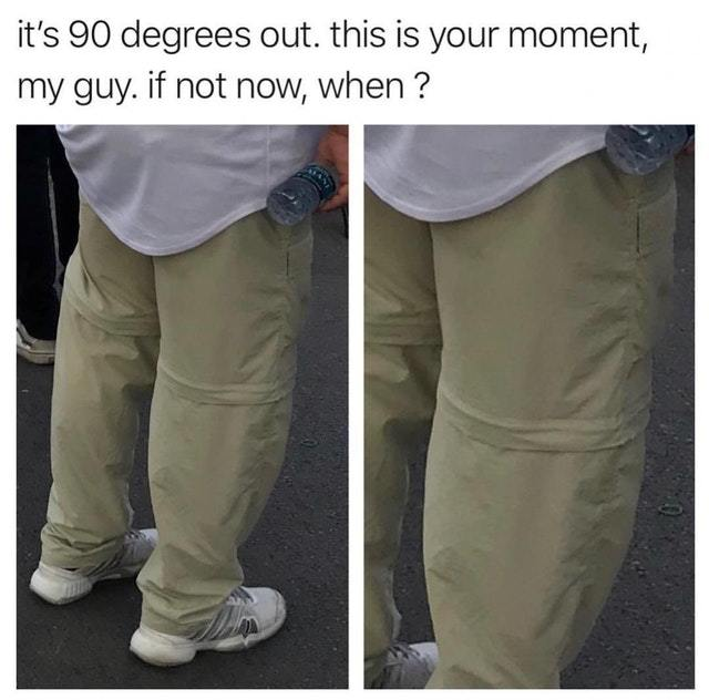 This is your moment. Ultra cool pants - meme