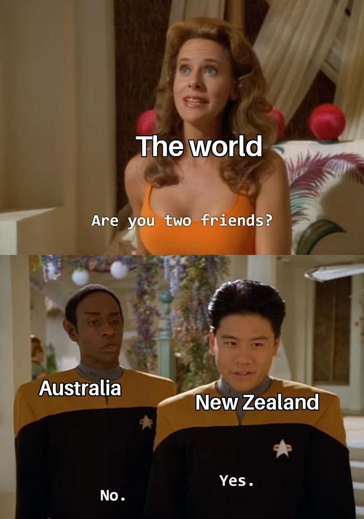 As an Aussie, NZ is pretty cool I guess - meme