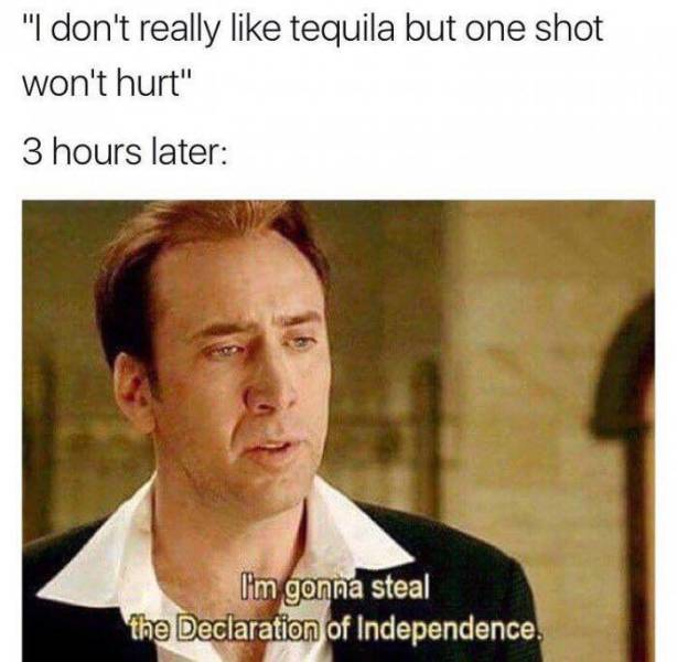 I don't really like tequila but one shot won't hurt - meme