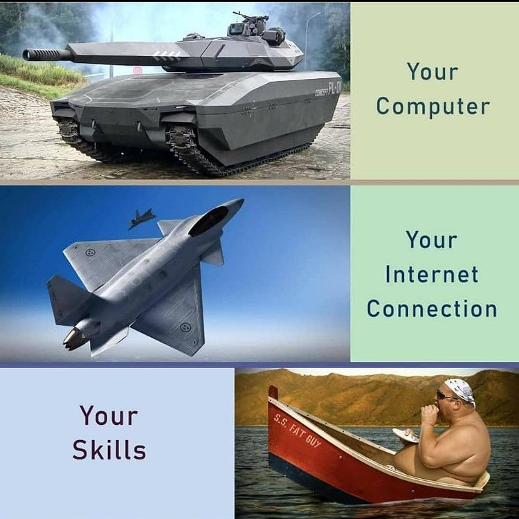 for me it's good internet, ok computer, and shit skills - meme