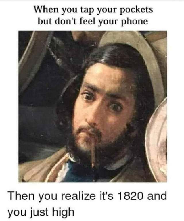 When you tap your pockets but don't feel your phone - meme