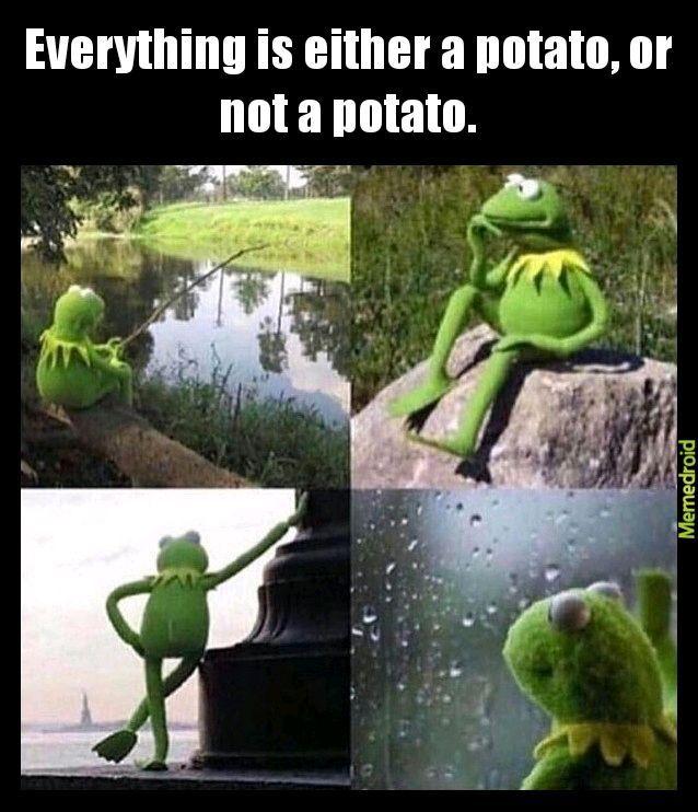 Fuckin' potatoes. - meme