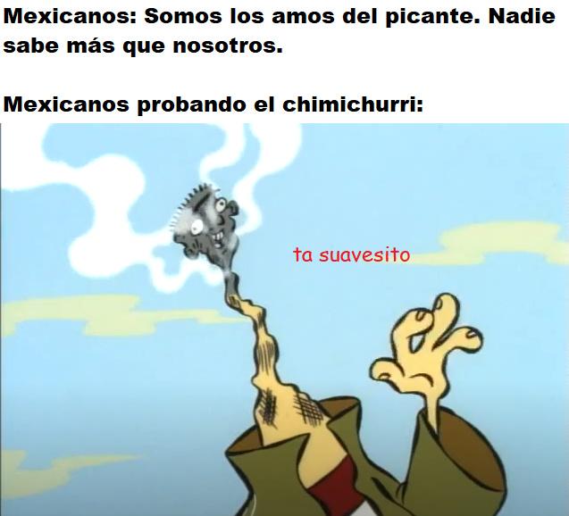 No es que lo crea en realidad. Nomás es que me gusta bullear a los mexicanos. - meme