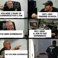 Need a job to get experience. Need experience to get a job.