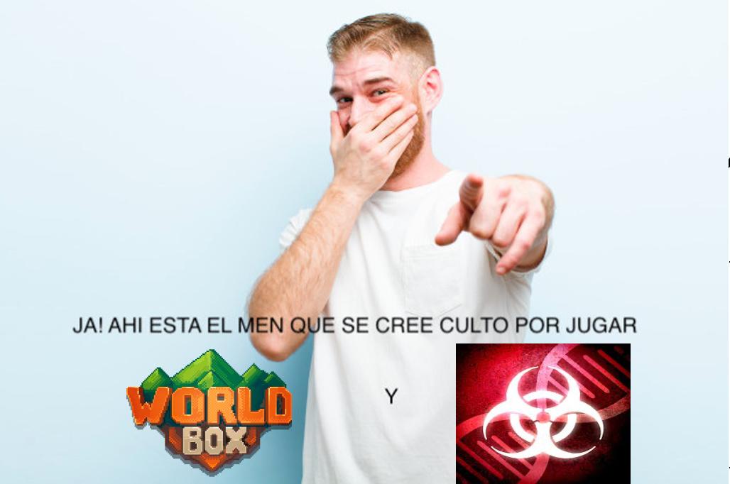JA! AHI ESTA EL MEN QUE SE CREE CULTO POR JUGAR WORDL BOX Y PLAGUE INC - meme